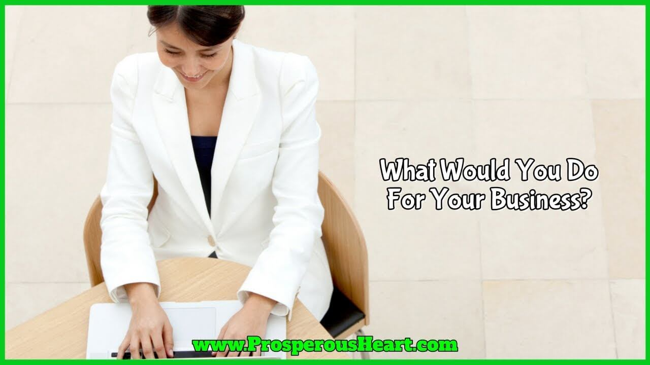 what would you do for your business