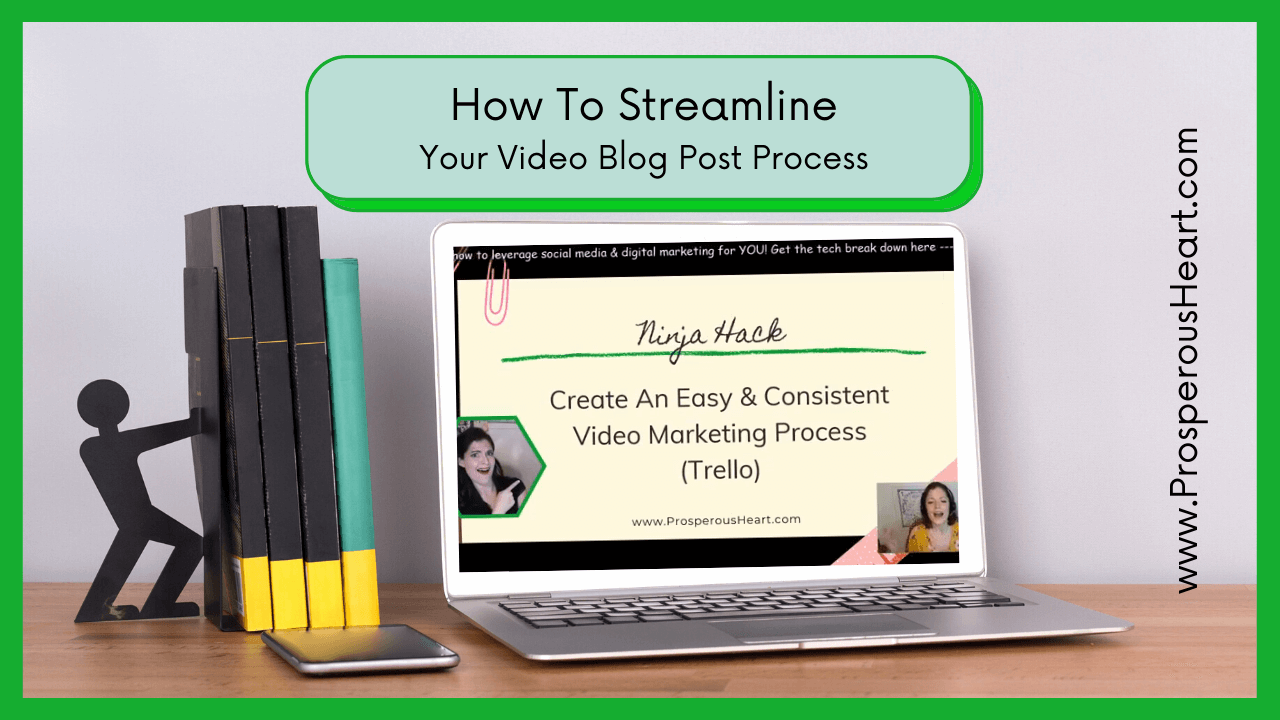 The Prosperous Heart Blog - How To Streamline Your Video Marketing Creation Process